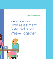 7 Practical Tips: How Assessment & Accreditation Weave Together